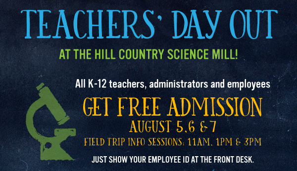 Teacher's Day out at the Science Mill, August 5-7