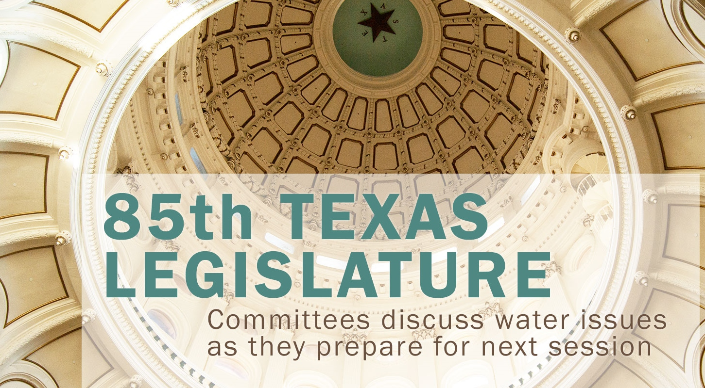 85th Texas Legislature – Committees discuss water issues as they prepare for next session