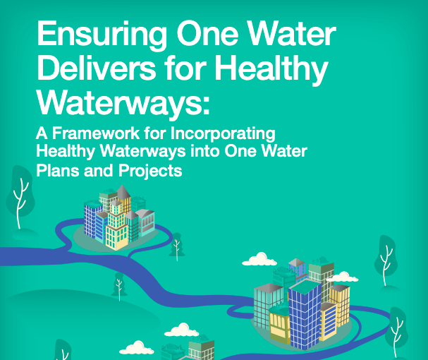 Ensuring One Water Delivers For Healthy Waterways: A Framework For Incorporating Healthy Waterways Into One Water Plans And Projects