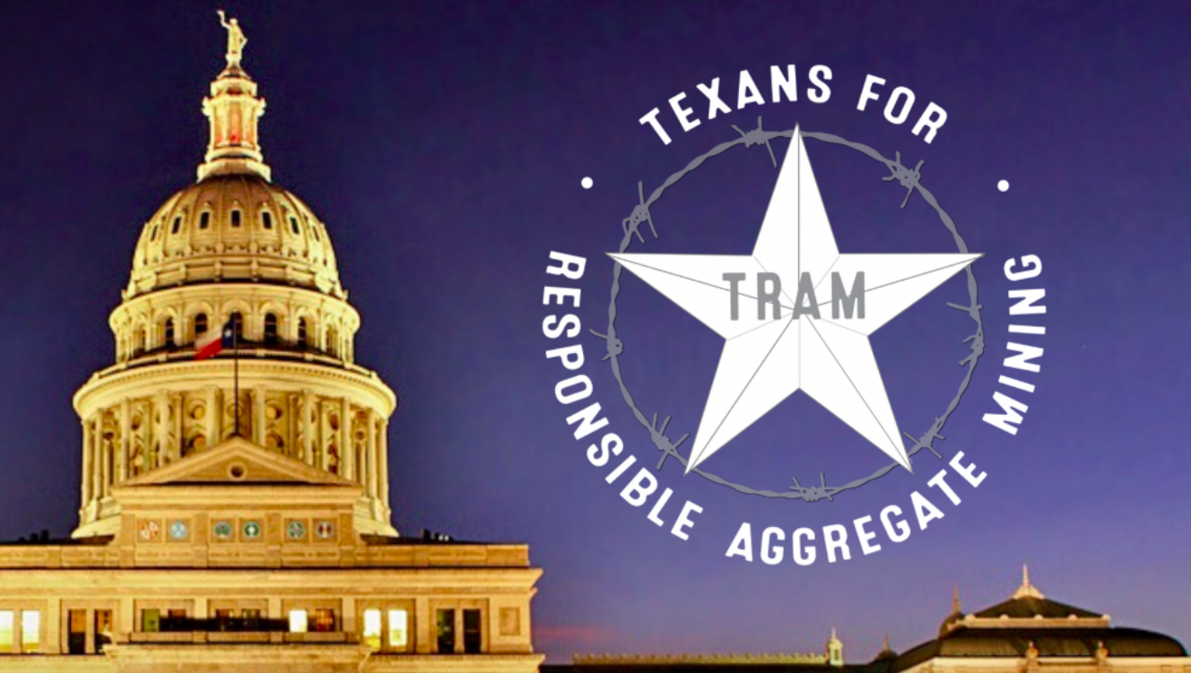 Texans For Responsible Aggregate Mining (TRAM) Invited To Contribute To House Interim Committee's Study On Aggregate Production Operations