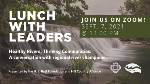 - Photo Description: A flowing waterfall rushes over a rocky outcrop, surrounded by green foliage. Text reads: Lunch with leaders. Healthy rivers, thriving communities: a conversation with regional river champions. Presented by the H. E. Butt Foundation and Hill Country Alliance. Join us on Zoom - Sept. 7, 2021 at 12:00 PM